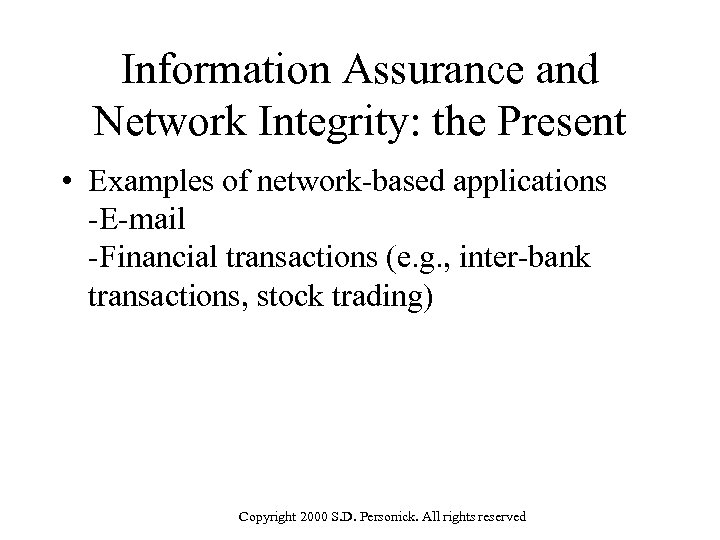 Information Assurance and Network Integrity: the Present • Examples of network-based applications -E-mail -Financial
