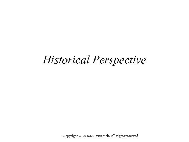 Historical Perspective Copyright 2000 S. D. Personick. All rights reserved