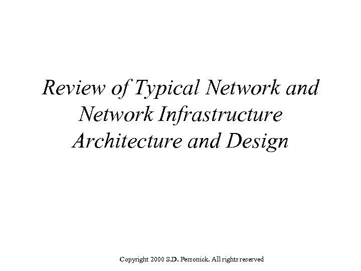 Review of Typical Network and Network Infrastructure Architecture and Design Copyright 2000 S. D.