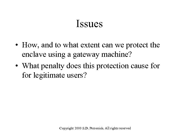 Issues • How, and to what extent can we protect the enclave using a