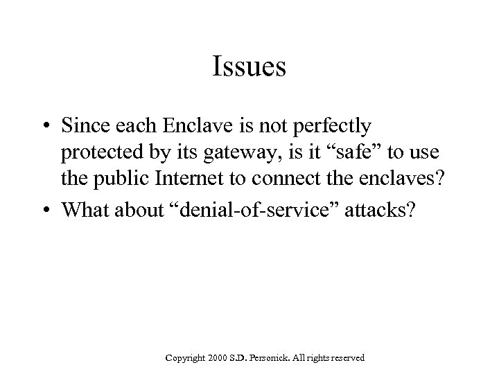 Issues • Since each Enclave is not perfectly protected by its gateway, is it