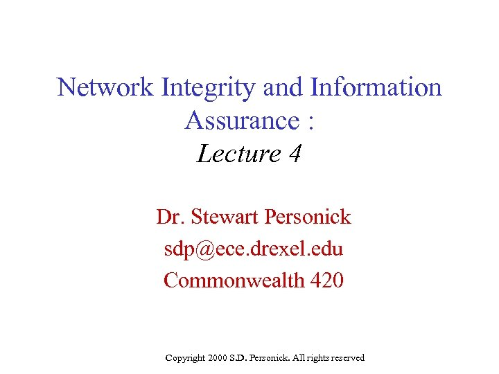 Network Integrity and Information Assurance : Lecture 4 Dr. Stewart Personick sdp@ece. drexel. edu
