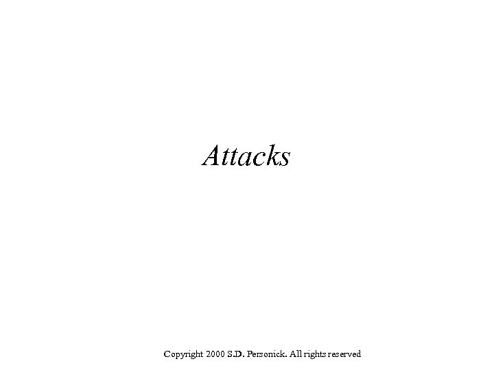 Attacks Copyright 2000 S. D. Personick. All rights reserved
