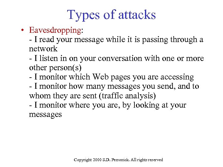 Types of attacks • Eavesdropping: - I read your message while it is passing