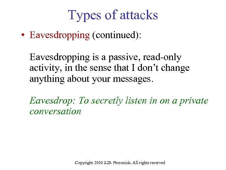 Types of attacks • Eavesdropping (continued): Eavesdropping is a passive, read-only activity, in the