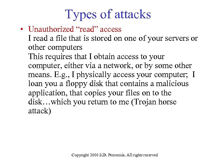 """Types of attacks • Unauthorized """"read"""" access I read a file that is stored"""