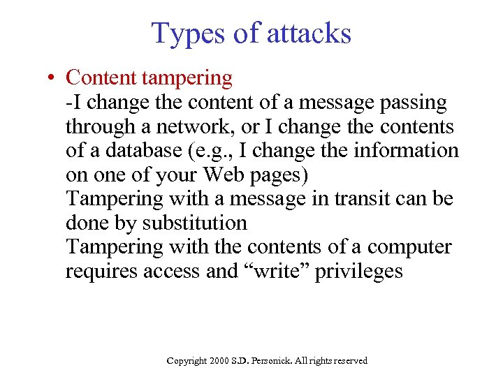 Types of attacks • Content tampering -I change the content of a message passing