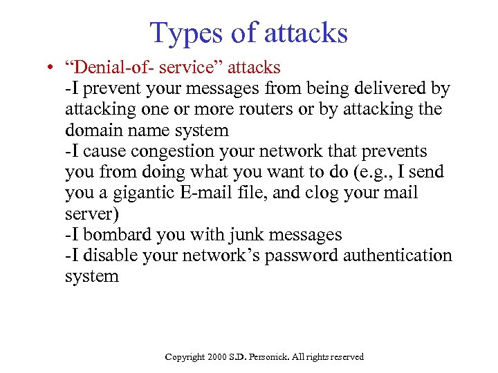 """Types of attacks • """"Denial-of- service"""" attacks -I prevent your messages from being delivered"""