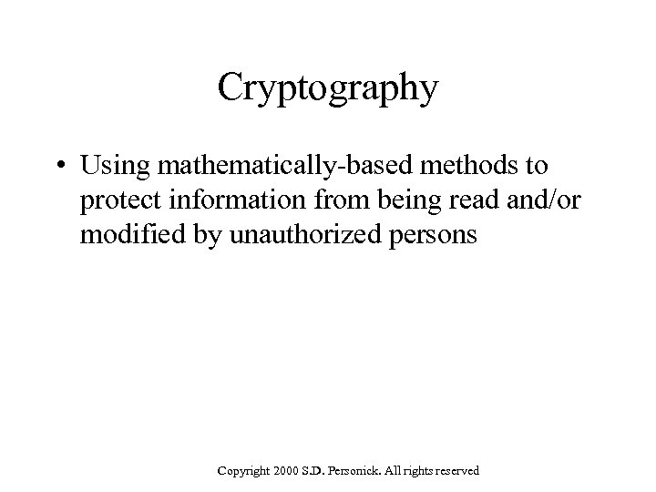 Cryptography • Using mathematically-based methods to protect information from being read and/or modified by