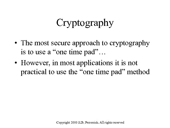 """Cryptography • The most secure approach to cryptography is to use a """"one time"""