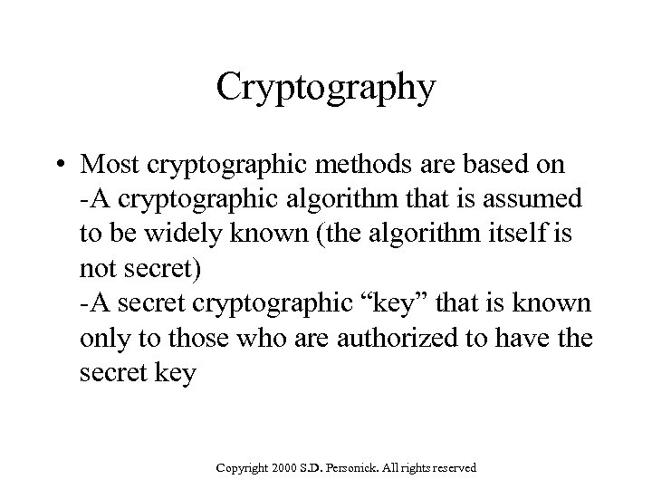 Cryptography • Most cryptographic methods are based on -A cryptographic algorithm that is assumed