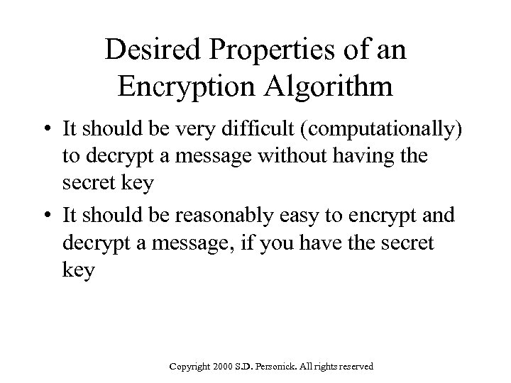 Desired Properties of an Encryption Algorithm • It should be very difficult (computationally) to