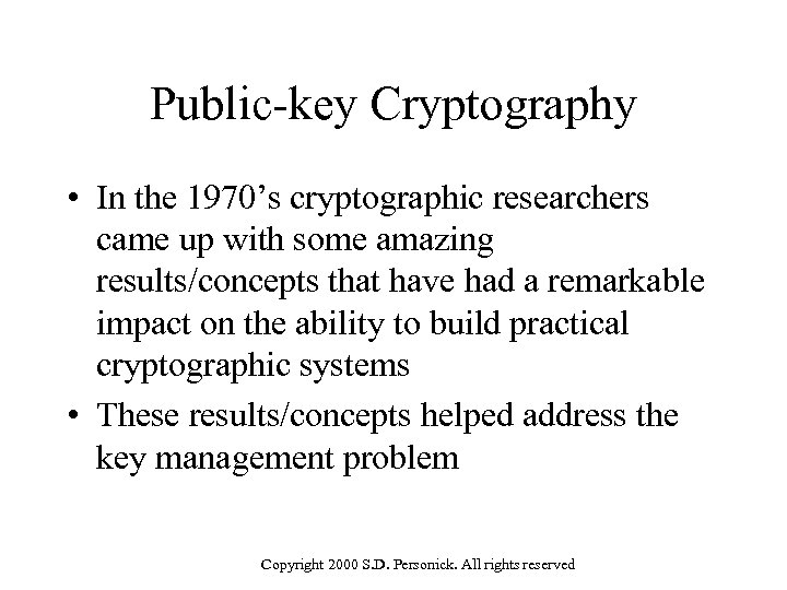 Public-key Cryptography • In the 1970's cryptographic researchers came up with some amazing results/concepts