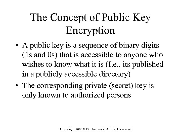 The Concept of Public Key Encryption • A public key is a sequence of