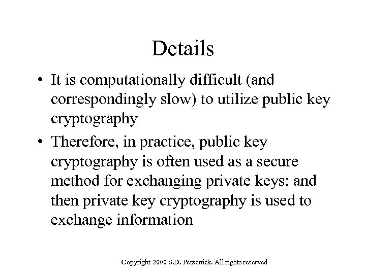 Details • It is computationally difficult (and correspondingly slow) to utilize public key cryptography
