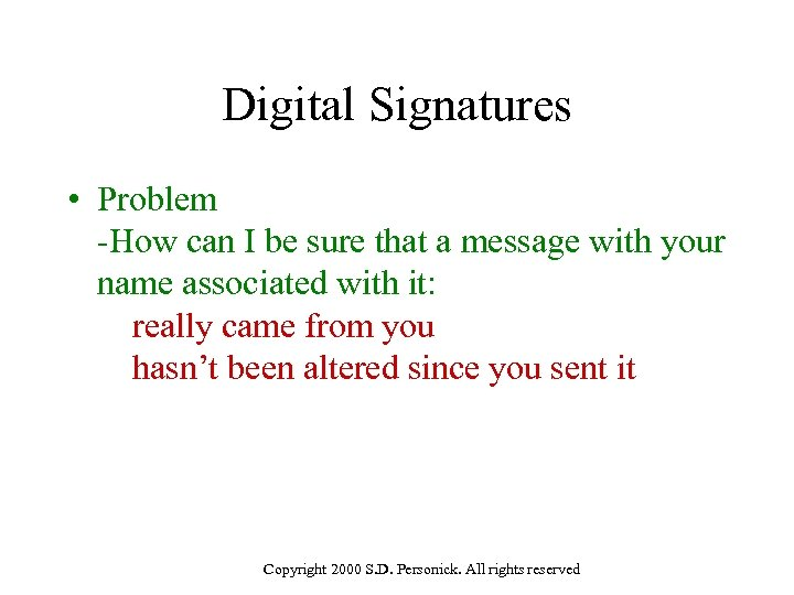 Digital Signatures • Problem -How can I be sure that a message with your