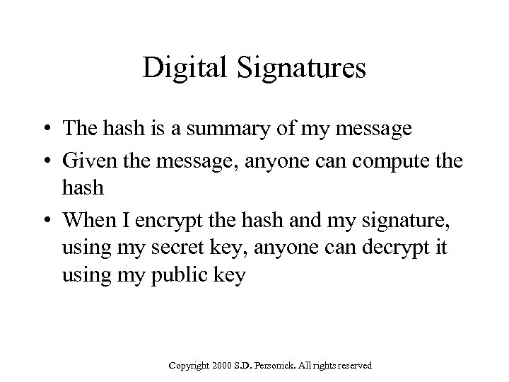 Digital Signatures • The hash is a summary of my message • Given the
