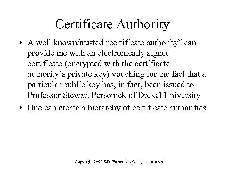 """Certificate Authority • A well known/trusted """"certificate authority"""" can provide me with an electronically"""