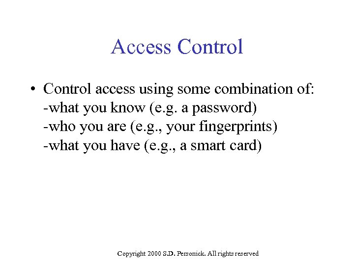 Access Control • Control access using some combination of: -what you know (e. g.