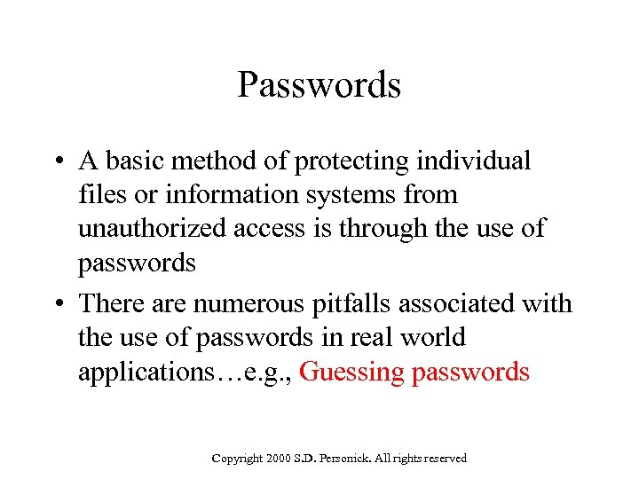 Passwords • A basic method of protecting individual files or information systems from unauthorized