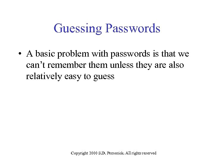 Guessing Passwords • A basic problem with passwords is that we can't remember them
