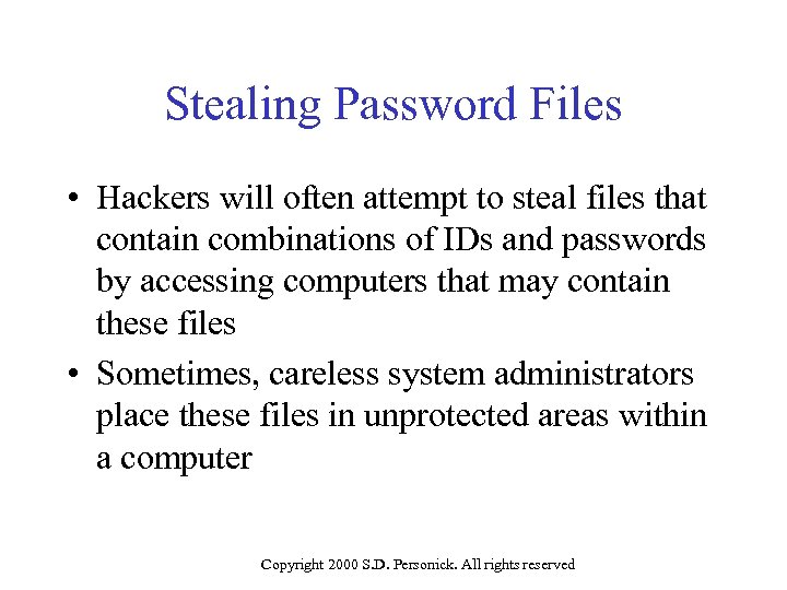 Stealing Password Files • Hackers will often attempt to steal files that contain combinations