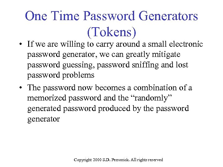 One Time Password Generators (Tokens) • If we are willing to carry around a