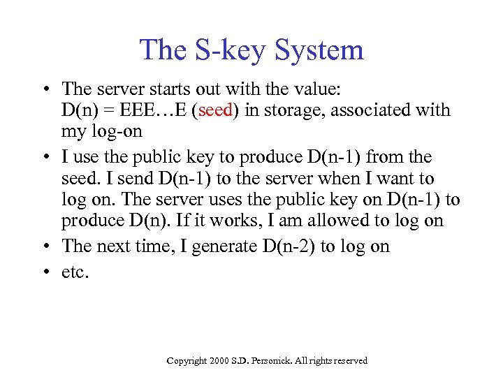 The S-key System • The server starts out with the value: D(n) = EEE…E