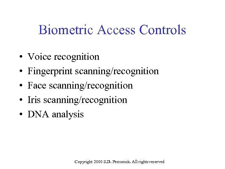 Biometric Access Controls • • • Voice recognition Fingerprint scanning/recognition Face scanning/recognition Iris scanning/recognition