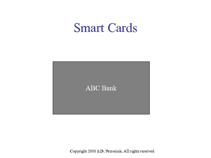 Smart Cards ABC Bank Copyright 2000 S. D. Personick. All rights reserved