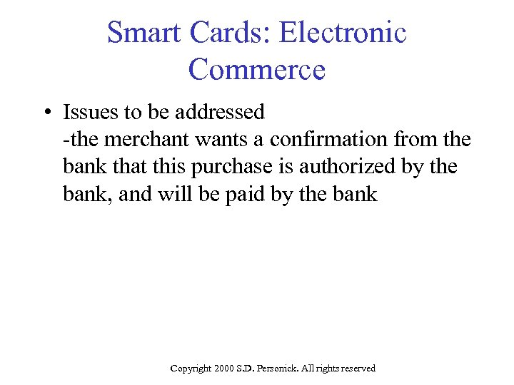 Smart Cards: Electronic Commerce • Issues to be addressed -the merchant wants a confirmation