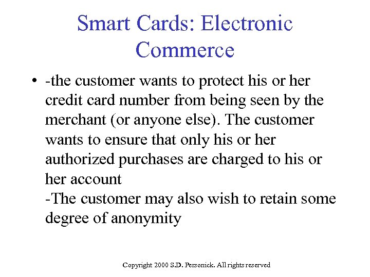Smart Cards: Electronic Commerce • -the customer wants to protect his or her credit
