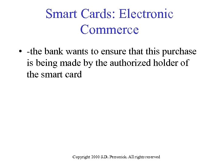 Smart Cards: Electronic Commerce • -the bank wants to ensure that this purchase is