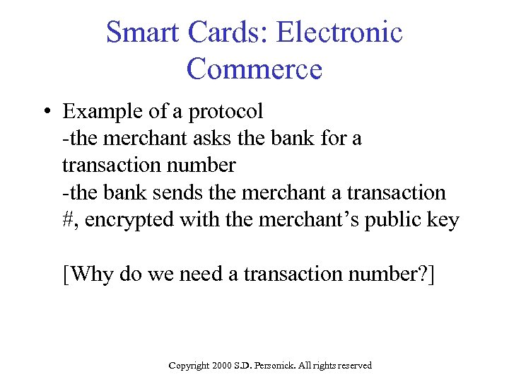 Smart Cards: Electronic Commerce • Example of a protocol -the merchant asks the bank
