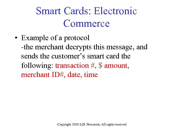 Smart Cards: Electronic Commerce • Example of a protocol -the merchant decrypts this message,