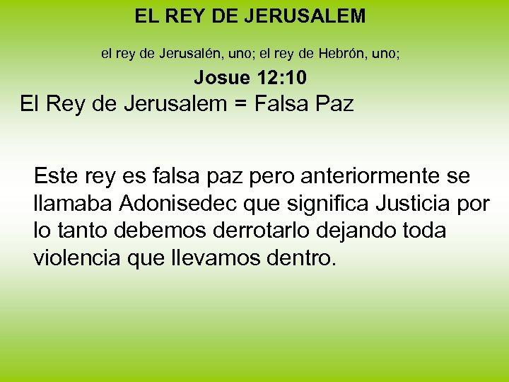 EL REY DE JERUSALEM el rey de Jerusalén, uno; el rey de Hebrón, uno;