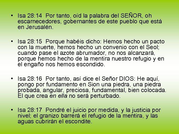 • Isa 28: 14 Por tanto, oíd la palabra del SEÑOR, oh escarnecedores,