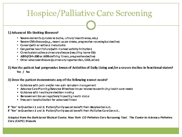 Hospice/Palliative Care Screening 1) Advanced life-limiting illnesses? • • Severe dementia (unable to bathe,