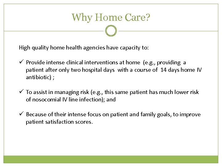 Why Home Care? High quality home health agencies have capacity to: ü Provide intense