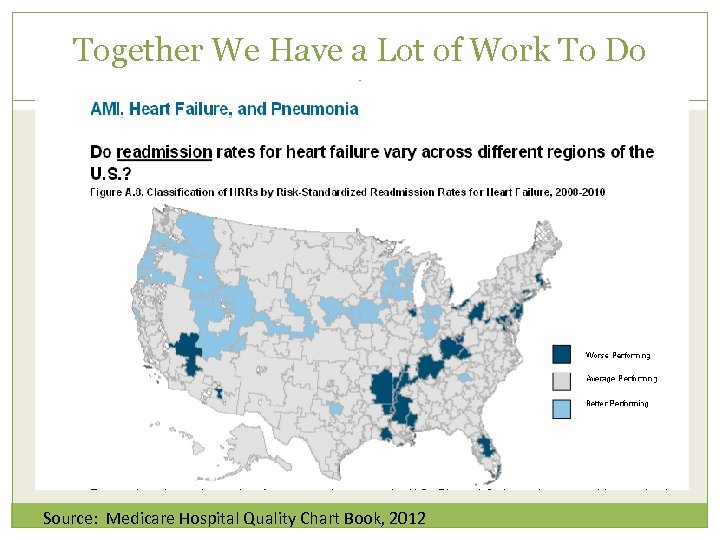 Together We Have a Lot of Work To Do Source: Medicare Hospital Quality Chart