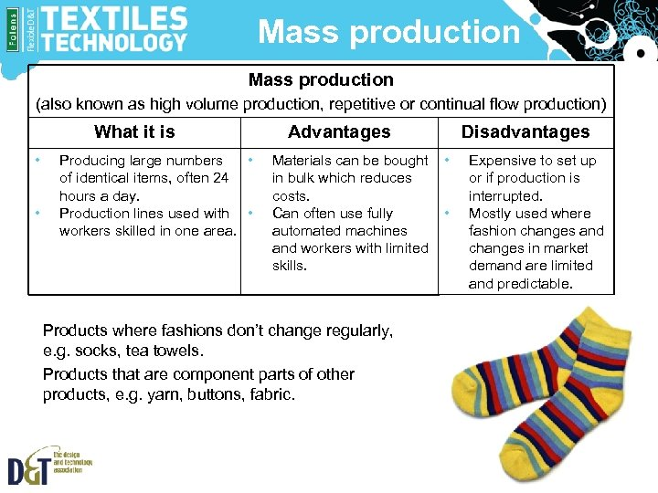 Mass production (also known as high volume production, repetitive or continual flow production) What