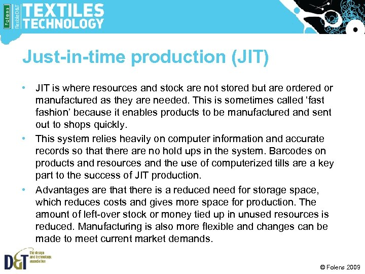 Just-in-time production (JIT) • JIT is where resources and stock are not stored but