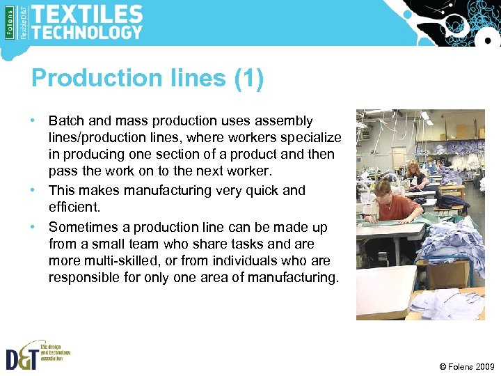 Production lines (1) • Batch and mass production uses assembly lines/production lines, where workers