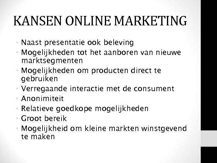 KANSEN ONLINE MARKETING • Naast presentatie ook beleving • Mogelijkheden tot het aanboren van