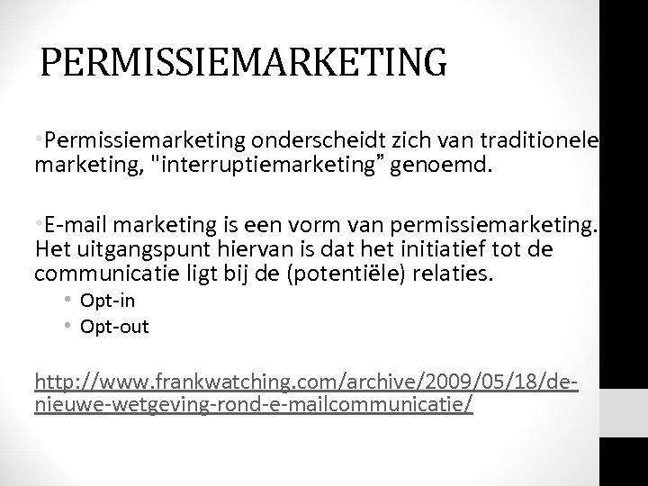 PERMISSIEMARKETING • Permissiemarketing onderscheidt zich van traditionele marketing,