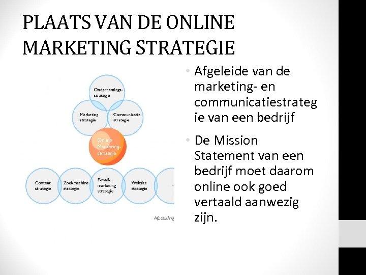 PLAATS VAN DE ONLINE MARKETING STRATEGIE • Afgeleide van de marketing- en communicatiestrateg ie