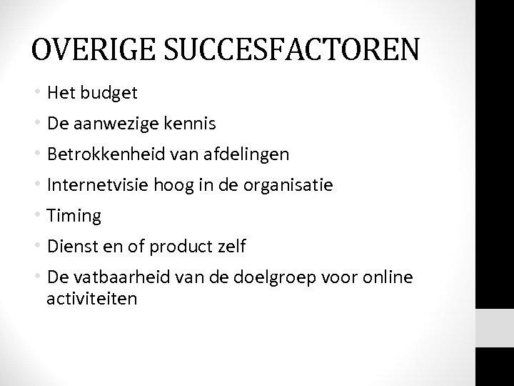 OVERIGE SUCCESFACTOREN • Het budget • De aanwezige kennis • Betrokkenheid van afdelingen •
