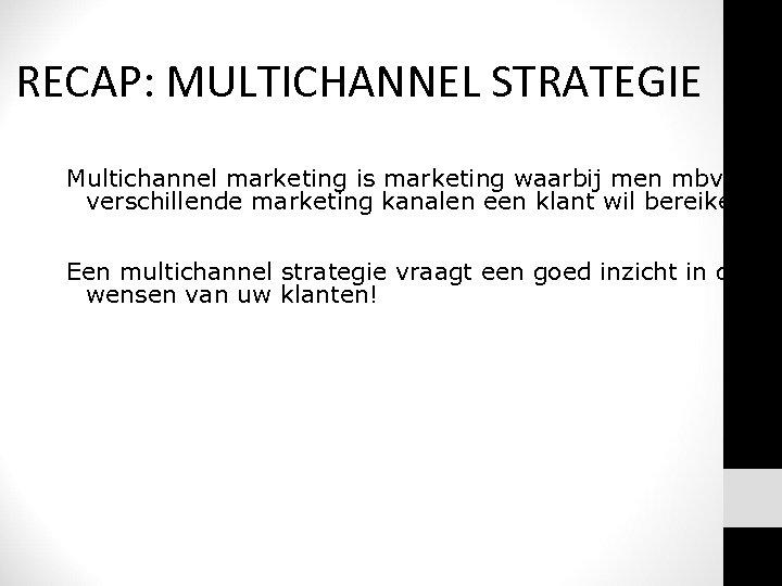RECAP: MULTICHANNEL STRATEGIE Multichannel marketing is marketing waarbij men mbv verschillende marketing kanalen een