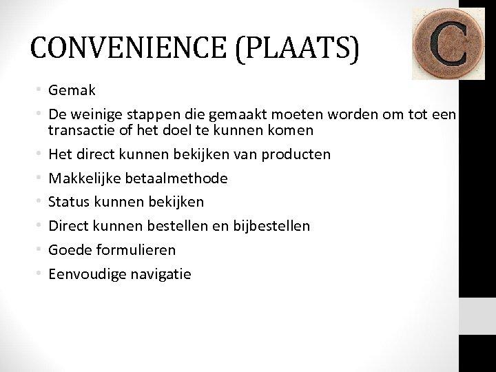 CONVENIENCE (PLAATS) • Gemak • De weinige stappen die gemaakt moeten worden om tot