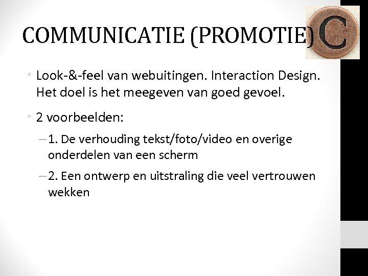 COMMUNICATIE (PROMOTIE) • Look-&-feel van webuitingen. Interaction Design. Het doel is het meegeven van